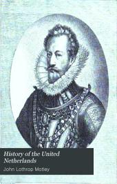 History of the United Netherlands: From the Death of William the Silent to the Twelve Years' Truce - 1609 ; with a Full View of the English-Dutch Struggle Against Spain, and of the Origin and Destruction of the Spanish Armada, Volume 1