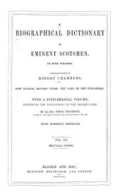 A Biographical Dictionary of Eminent Scotsmen: Originally Edited by Robert Chambers. With a Supplemental Volume, Continuing the Biographies to the Present Time, Volume 4
