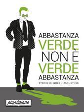 Abbastanza verde non è verde abbastanza: storie di greenmarketing
