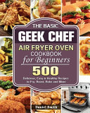 The Basic Geek Chef Air Fryer Oven Cookbook for Beginners