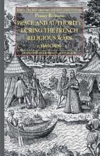 Peace and Authority During the French Religious Wars c 1560 1600 PDF