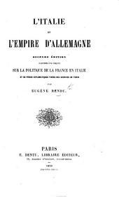 L'Italie et l'Empire d'Allemagne. Seconde édition augmentée d'un chapitre sur la politique de la France en Italie et de pièces diplomatiques tirées des archives de Turin