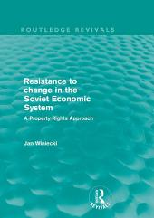 Resistance to Change in the Soviet Economic System (Routledge Revivals): A property rights approach