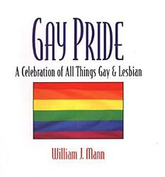 Gay Pride A Celebration Of All Things Gay And Lesbian Book PDF