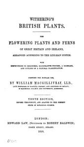 Withering's British plants: the flowering plants and ferns of Great Britain and Ireland, arranged according to the Linnaean system : with instructions to beginners, illustrative figures, a glossary, and outline of a natural classification