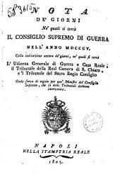 Nota de' giorni ne' quali si terrrà il consiglio supremo di guerra nell'anno 1805, colla indicazione ancora de' giorni, ne' quali si terrà l'udienza generale di guerra e Casa Reale, ...
