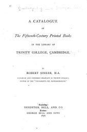A Catalogue of the Fifteenth-century Printed Books in the Library of Trinity College, Cambridge