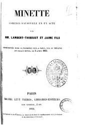 Minette comedie-vaudeville en un acte par MM. Lambert-Thiboust et Jaime fils