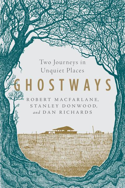 Download Ghostways  Two Journeys in Unquiet Places Book