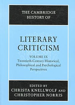 The Cambridge History of Literary Criticism  Volume 9  Twentieth Century Historical  Philosophical and Psychological Perspectives PDF