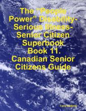 "The ""People Power"" Disability-Serious Illness-Senior Citizen Superbook: Book 11. Canadian Senior Citizens Guide"