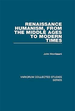 Renaissance Humanism  from the Middle Ages to Modern Times PDF