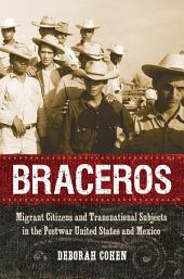 Braceros: Migrant Citizens and Transnational Subjects in the Postwar United States and Mexico