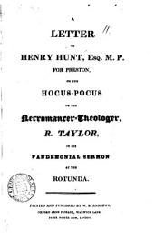 A letter to Henry Hunt ... on the hocus-pocus of the necromancer-theologer, R. Taylor, in his pandemonial sermon at the Rotunda: Volume 11