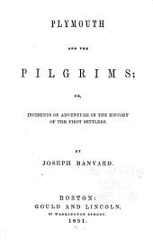 Plymouth and the Pilgrims: Or, Incidents of Adventure in the History of the First Settlers