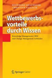 Wettbewerbsvorteile durch Wissen: Knowledge Management, CRM und Change Management verbinden