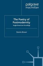 The Poetry of Postmodernity: Anglo/American Encodings