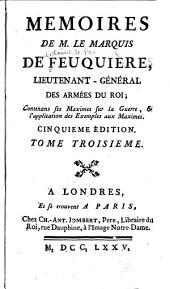 Mémoires de M. le marquis de Feuquière ...: contenans ses maximes sur la guerre, & l'application des exemples aux maximes, Volume3