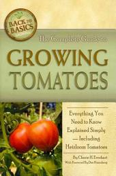 The Complete Guide to Growing Tomatoes: Everything You Need to Know Explained Simply - Including Heirloom Tomatoes