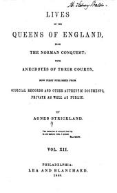 Lives of the Queens of England, from the Norman Conquest: With Anecdotes of Their Courts, Now First Published from Official Records and Other Authentic Documents, Private as Well as Public, Volume 12