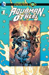 Aquaman and The Others: Futures End (2014-) #1