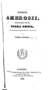 Sancti Ambrosii Mediolanensii episcopi, Opera omnia: Volumes 1-2