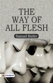 The Way of All Flesh: A Novel