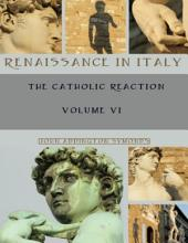 Renaissance in Italy : The Catholic Reaction, Volumes VI (Illustrated)
