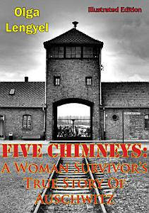 Five Chimneys  A Woman Survivor   s True Story Of Auschwitz  Illustrated Edition  Book