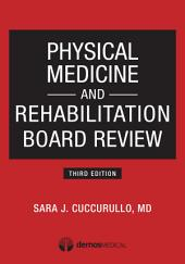 Physical Medicine and Rehabilitation Board Review, Third Edition: Edition 3