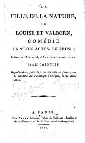 La fille de la nature, ou Louise et Valborn: comédie en trois actes, en prose