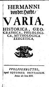 Hermanni von der Hardt, Varia: Historica, Geographica, Philologica, Mythologica Exegetica
