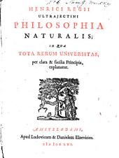 Philosophia naturalis in qua tota rerum universitas, per clara et facilia pricipa, explanatur: Volume 1