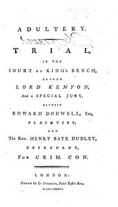 Adultery, Trial in the Court of Kings's Bench ... between E. D. Plaintiff, and the Rev. H. B. Dudley Defendant for Crim. Con