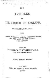 The Articles of the Church of England, in English and Latin; with a short historical notice signed, W. F. K., i.e. William Francis Wilkinson , and Scripture proofs; to which are added the Articles and passages of the original XLII. omitted in the XXXIX.