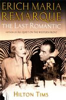 The Last Romantic  A life of Eric Maria Remarque PDF