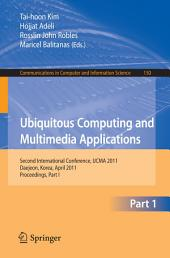 Ubiquitous Computing and Multimedia Applications: Second International Conference, UCMA 2011, Daejeon, Korea, April 13-15, 2011. Proceedings, Part 1