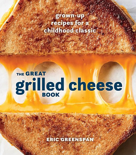 Download The Great Grilled Cheese Book Book