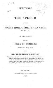 """Substance of the Speech of the Right Hon. George Canning ... in the debate in the House of Commons, on the 19th May, 1826, upon Mr. Brougham's motion """"For taking into consideration early in the next session of Parliament such measures as may appear to be necessary for giving effect to the resolution of the House ... touching the condition of slaves."""""""