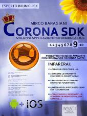 Mirco BaragianiCorona SDK: sviluppa applicazioni per Android e iOS. Livello 9: Progetti e tecniche avanzate con Corona SDK (seconda parte)