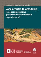 Voces contra la ortodoxia: Teólogos progresistas que disienten de la tradición: segunda parte