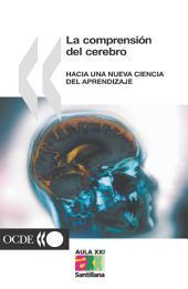 La comprensión del cerebro Hacia una nueva ciencia del aprendizaje: Hacia una nueva ciencia del aprendizaje