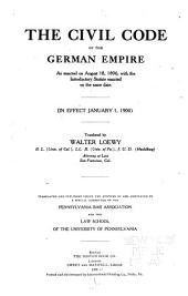 The Civil Code of the German Empire: As Enacted on August 18, 1896, with the Introductory Statute Enacted on the Same Date. (In Effect January 1, 1900)