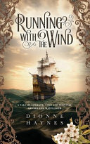 Running With The Wind: A Tale of Courage, Love and Survival Aboard the Mayflower