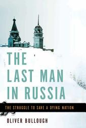 The Last Man in Russia: The Struggle to Save a Dying Nation