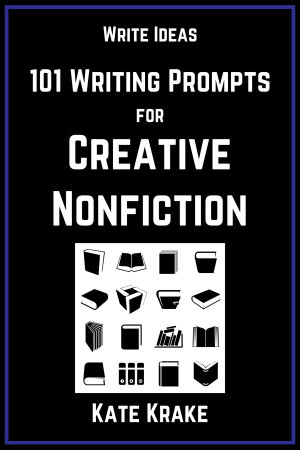 101 Writing Prompts For Creative Nonfiction