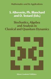 Stochastics, Algebra and Analysis in Classical and Quantum Dynamics: Proceedings of the IVth French-German Encounter on Mathematics and Physics, CIRM, Marseille, France, February/March 1988