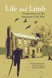 Life and Limb: Perspectives on the American Civil War