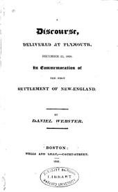 A Discourse, Delivered at Plymouth, December 22, 1820: In Commemoration of the First Settlement of New-England, Volume 45, Issue 4