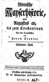 Römische Kayserhistorie : vom Augustus an, bis zum Constantinus. 7: Band 7